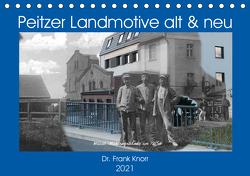 Peitzer Landmotive, alt & neu (Tischkalender 2021 DIN A5 quer) von Frank Knorr,  Dr.
