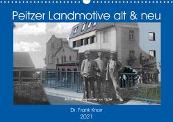 Peitzer Landmotive, alt & neu (Wandkalender 2021 DIN A3 quer) von Frank Knorr,  Dr.