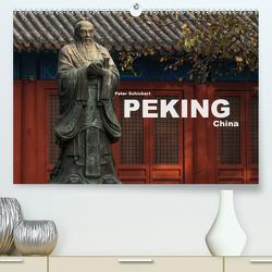 Peking – China (Premium, hochwertiger DIN A2 Wandkalender 2021, Kunstdruck in Hochglanz) von Schickert,  Peter