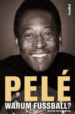 Pelé – Warum Fußball? von Fleischmann,  Paul, Pele, Winter,  Brian