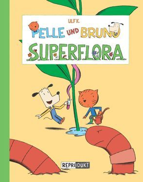 Pelle und Bruno – Superflora von Ulf,  K