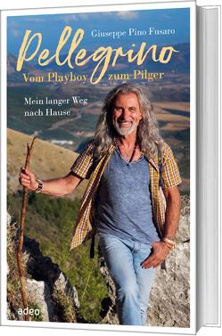 """Pellegrino – Vom Playboy zum Pilger von Blüthner,  Judith, Fusaro,  Giuseppe """"Pino"""""""