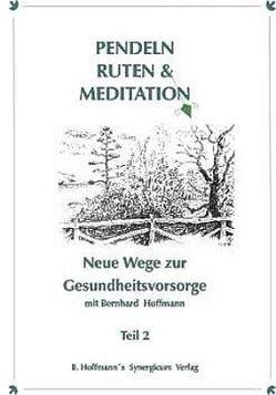 Pendel, Ruten und Meditation. Neue Wege zur Gesundheitsvorsorge / Pendel, Ruten und Meditation. von Hoffmann,  Bernhard