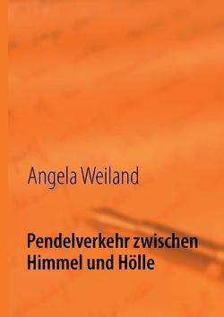 Pendelverkehr zwischen Himmel und Hölle von Weiland,  Angela