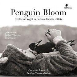 Penguin Bloom von Bloom ,  Cameron, Trevor Greive,  Bradley, Wagner,  Lisa, Wilkening,  Stefan