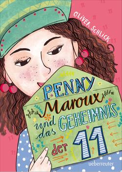 Penny Maroux und das Geheimnis der 11 von Schlick,  Oliver