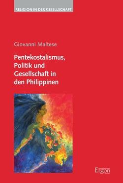 Pentekostalismus, Politik und Gesellschaft in den Philippinen von Maltese,  Giovanni