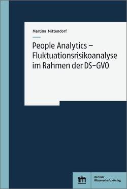 People Analytics – Fluktuationsrisikoanalyse im Rahmen der DS-GVO von Mittendorf,  Martina