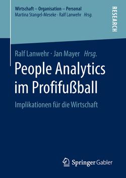 People Analytics im Profifußball von Lanwehr,  Ralf, Mayer,  Jan