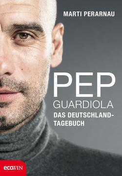 Pep Guardiola – Das Deutschland-Tagebuch von Perarnau,  Martí, Regling,  Carsten, Strobel,  Matthias