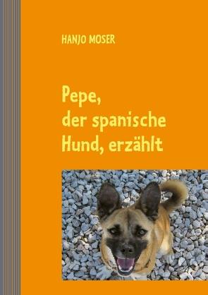 Pepe, der spanische Hund, erzählt von Moser,  Hanjo