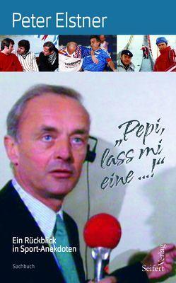 """""""Pepi, lass mi eine …"""" von Elstner,  Pepi"""