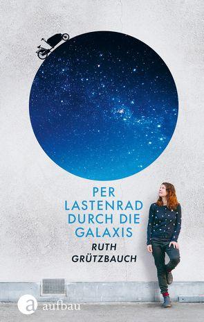 Per Lastenrad durch die Galaxis von Grützbauch,  Ruth