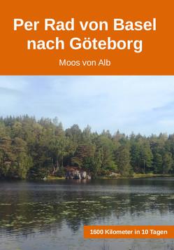 Per Rad von Basel nach Göteborg von Von Alb,  Moos