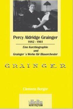 Percy Grainger 1882-1961 von Berger,  Clemens, Reynolds,  H Robert
