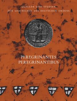 Peregrinantes Peregrinantibus von Arnold,  Udo, Huber,  Bernhard