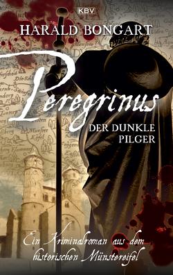 Peregrinus – Der dunkle Pilger von Bongart,  Harald