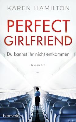 Perfect Girlfriend – Du kannst ihr nicht entkommen von Göhler,  Christoph, Hamilton,  Karen