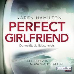 Perfect Girlfriend – Du weißt, du liebst mich. von Göhler,  Christoph, Hamilton,  Karen, Waldstätten,  Nora