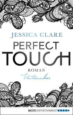 Perfect Touch – Untrennbar von Clare,  Jessica, Fricke,  Kerstin
