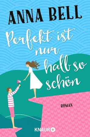 Perfekt ist nur halb so schön von Bell,  Anna, Kinkel,  Silvia