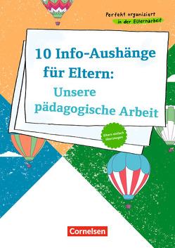 Perfekt organisiert in der Elternarbeit / 10 Info-Aushänge für Eltern: Unsere pädagogische Arbeit