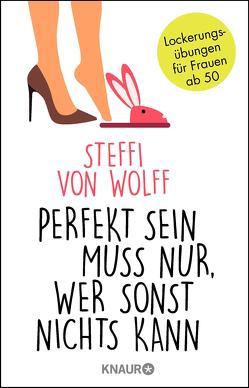 Perfekt sein muss nur, wer sonst nichts kann von Wolff,  Steffi von