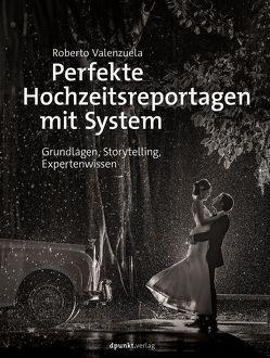 Perfekte Hochzeitsreportagen mit System von Kommer,  Christoph, Mersin,  Isolde, Valenzuela,  Roberto