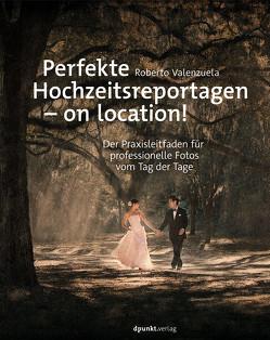 Perfekte Hochzeitsreportagen – on location! von Kommer,  Christoph, Kommer,  Isolde, Valenzuela,  Roberto