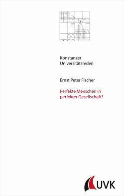 Perfekte Menschen in perfekter Gesellschaft? von Fischer,  Ernst Peter