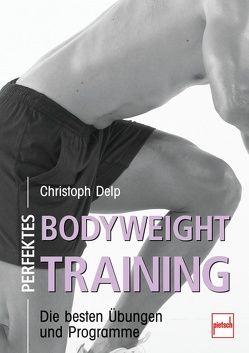 Perfektes Bodyweight Training von Delp,  Christoph