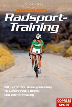 Perfektes Radsport-Training von Natter,  Alexander