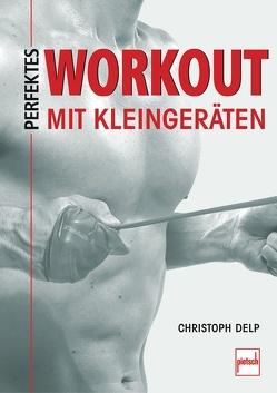 Perfektes Workout mit Kleingeräten von Delp,  Christoph