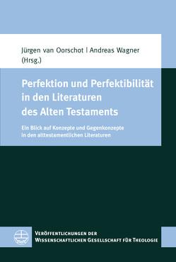 Perfektion und Perfektibilität in den Literaturen des Alten Testaments von van Oorschot,  Jürgen, Wagner,  Andreas