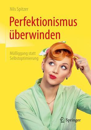 Perfektionismus überwinden von Spitzer,  Nils