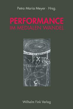 Performance im medialen Wandel von Meyer,  Petra M