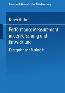 Performance Measurement in der Forschung und Entwicklung von Hauber,  Robert