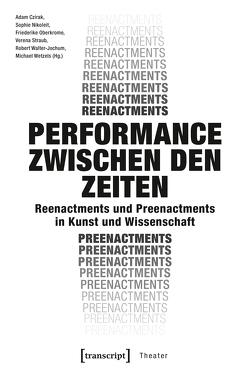 Performance zwischen den Zeiten von Czirak,  Adam, Nikoleit,  Sophie, Oberkrome,  Friederike, Straub,  Verena, Walter-Jochum,  Robert, Wetzels,  Michael