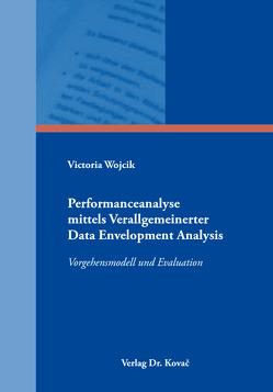 Performanceanalyse mittels verallgemeinerter Data Envelopment Analysis von Wojcik,  Victoria