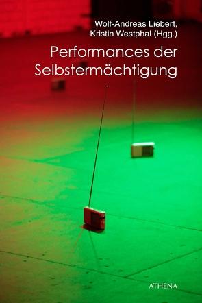 Performances der Selbstermächtigung von Liebert,  Wolf-Andreas, Westphal,  Kristin