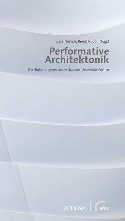 Performative Architektonik von Nerlich,  Luise, Rudolf,  Bernd