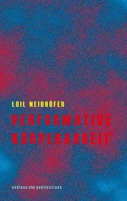 Performative Körperarbeit von Neidhöfer,  Loil