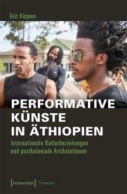 Performative Künste in Äthiopien von Köppen,  Grit