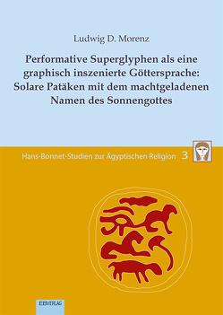 Performative Superglyphen als eine graphisch inszenierte Göttersprache: Solare Patäken mit dem machtgeladenen Namen des Sonnengottes von Morenz,  Ludwig D.