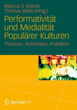 Performativität und Medialität Populärer Kulturen von Kleiner,  Marcus S., Wilke,  Thomas