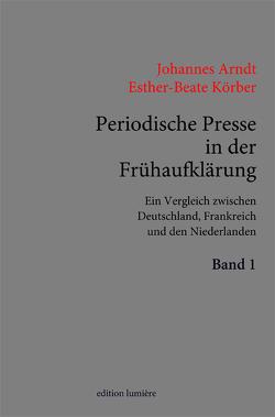 Periodische Presse in der Frühaufklärung. (1700–1750). Ein Vergleich zwischen Deutschland, Frankreich und den Niederlanden. von Arndt,  Johannes, Körber,  Esther-Beate