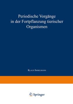 Periodische Vorgänge in der Fortpflanzung tierischer Organismen von Immelmann,  Klaus