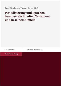 Periodisierung und Epochenbewusstsein im Alten Testament und in seinem Umfeld von Krueger,  Thomas, Wiesehöfer,  Josef