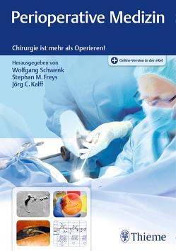 Perioperative Medizin von Freys,  Stephan M, Kalff,  Jörg C., Schwenk,  Wolfgang