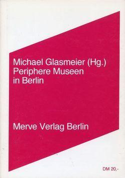 Periphere Museen in Berlin von Bexte,  Peter, Bork,  Peter P, Butzmann,  Frieder, Glasmeier,  Michael